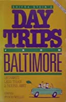 Shifra Stein's Day Trips from Baltimore: Getaways Less Than Two Hours Away