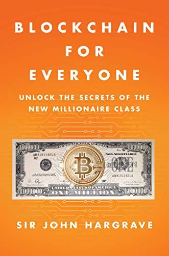Blockchain for Everyone: Unlock the Secrets of the New Millionaire Class (English Edition)