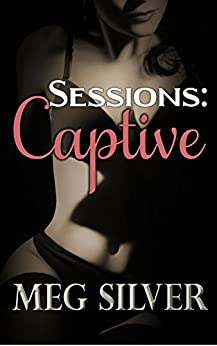 Captive (Sessions Book 1) by [Silver, Meg]