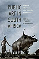 Public Art in South Africa: Bronze Warriors and Plastic Presidents (African Expressive Cultures)