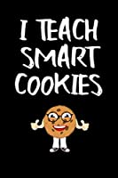 I Teach Smart Cookies: Blank Lined Journal To Write In Teacher Notebook V1