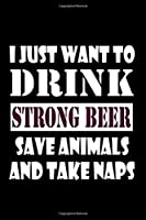 I just want to drink strong beer: Food Journal | Track your Meals | Eat clean and fit | Breakfast Lunch Diner Snacks | Time Items Serving Cals Sugar Protein Fiber Carbs Fat | 110 pages