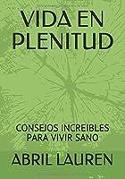 VIDA EN PLENITUD: CONSEJOS INCREIBLES PARA VIVIR SANO