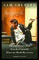 The Late Henry Moss, Eyes for Consuela, When the World Was Green: Three Plays by Sam Shepard(2002-11-12)