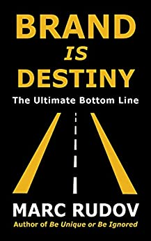 Brand Is Destiny: The Ultimate Bottom Line by [Rudov, Marc H.]