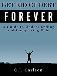 Get Rid of Debt Forever: A Guide to Understanding and Conquering Debt (English Edition)