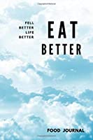"Eat Better Feel Better Life Better Food Journal: Food Planner Journal Activity Tracker Records 3 meals Exercise Snack Water 6""x9"" 121 pages White papers,Notebook Novelty Gift for your friend,Blue Sky Cover"