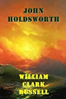 JOHN HOLDSWORTH by WILLIAM CLARK RUSSELL [並行輸入品]