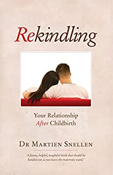 Rekindling: Your Relationship after Childbirth by [Snellen, Martien]