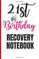 21st Birthday Recovery notebook: Notebook 120 pages Journal Blank lined Great Christmas Funny Sarcastic Twenty One Year Old Born in 1997 Novelty Gift