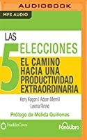 Las 5 Elecciones, El Camino hacia una Productividad Extraordinaria/ The 5 Elections, The Road to Extraordinary Productivity