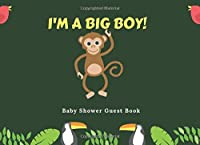 I'M A BIG BOY!: Baby Boy Shower Guest Book Little Monkey & Friends - Dark Green Sign in Guestbook Memory Keepsake with BONUS Gift Log and Photo Blank Pages, Info| Advice for Parents, Message & Wishes (Newborns Baby Guest Book)
