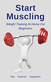 Start Muscling: Weight Training At Home For Beginners by [Smith, Mike]