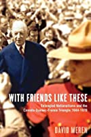 With Friends Like These: Entangled Nationalisms the Canada-Quebec-France Triangle, 1944-1970