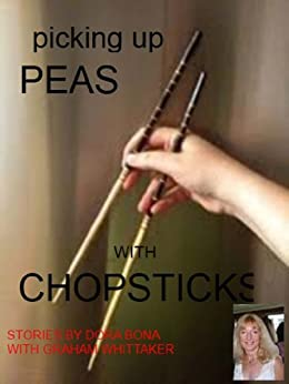 Picking Up Peas With Chopsticks by [Bona, Dora, Whittaker, Graham ]
