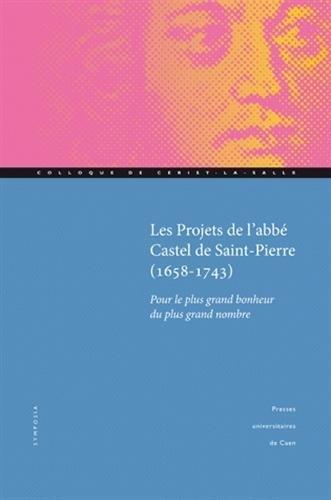 Projets de l'abbé Castel de Saint Pierre (1658-1743) : Pour le plus grand bonheur du plus grand nombre