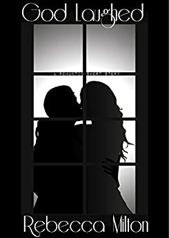 God Laughed - Romantic Short Story by [Milton, Rebecca]