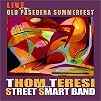 Live At The Old Pasadena Summerfest by Thom Teresi and the Street Smart Band (2002-10-08)