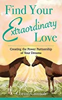 Find Your Extraordinary Love: Creating the Power Partnership of Your Dreams