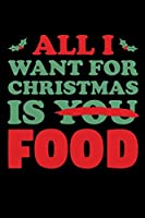 All I Want For Christmas Is You Food: Santa Humor Christmas Book for the Holidays. Makes for a Great Stocking Stuffer or Gift.
