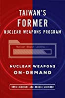Taiwan's Former Nuclear Weapons Program: Nuclear Weapons On-Demand
