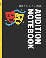 Theater Actor Audition Notebook: Thespian Notes | Actor's Journal | Theater Nerds | Writers | New York City | LA | Actor's Guild | Diary To Write Notes In | Headshots | Behind The Table | Performance Review