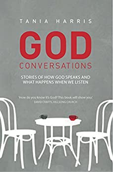 God Conversations: Stories of How God Speaks and What Happens When We Listen by [Harris, Tania]