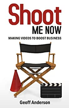 Shoot Me Now: - Making videos to boost business by [Anderson, Geoff]
