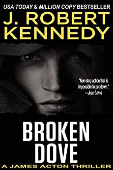 Broken Dove (A James Acton Thriller, Book #3) (James Acton Thrillers) by [Kennedy, J. Robert]