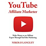 YouTube Affiliate Marketer: Make Money as an Affiliate  Expert Through YouTube Marketing (English Edition)