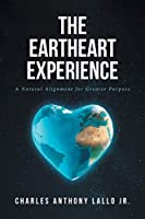 The Eartheart Experience: A Natural Alignment for Greater Purpose