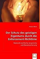Der Schutz des geistigen Eigentums durch die Enforcement-Richtlinie: Materiell-rechtliche Ansprueche und Beweissicherung