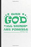 With God All Things Are Possible Matthew 19:26: Funny Sunday Church Jesus Lined Notebook/ Blank Journal For Christian Faith, Inspirational Saying Unique Special Birthday Gift Idea Cute Ruled 6x9 110 Pages