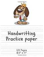 """Handwritting Practice Paper: (Grade Level K-2 Draw and Write, Dotted Midline Creative Picture Notebook Early Childhood to Kindergarten) Dog Edition (120 Pages, 8,5"""" x 11"""")"""