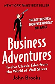 Business Adventures: Twelve Classic Tales from the World of Wall Street: The New York Times bestseller Bill Ga