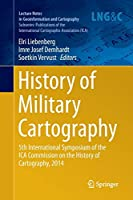 History of Military Cartography: 5th International Symposium of the ICA Commission on the History of Cartography, 2014 (Lecture Notes in Geoinformation and Cartography)