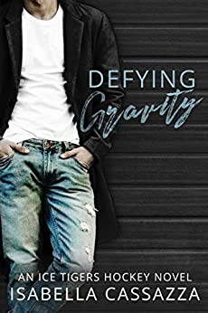 Defying Gravity: An Ice Tigers Hockey Romance Novel by [Cassazza, Isabella]