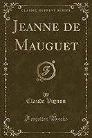 Jeanne de Mauguet (Classic Reprint)