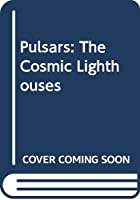 Pulsars: The Cosmic Lighthouses