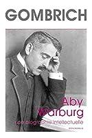 Aby Warburg: Une Biographie Intellectuelle