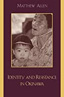 Identity and Resistance in Okinawa (Asia in World Politics)