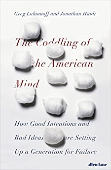 The Coddling of the American Mind: How Good Intentions and Bad Ideas Are Setting Up a Generation for Failure by [Haidt, Jonathan, Lukianoff, Greg]
