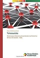 Telessaúde: Processos infocomunicacionais no Sistema Único de Saúde - SUS