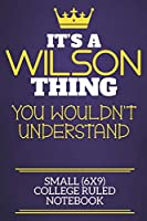 It's A Wilson Thing You Wouldn't Understand Small (6x9) College Ruled Notebook: Show you care with our personalised family member books, a perfect way to show off your surname! Unisex books are ideal for all the family to enjoy.