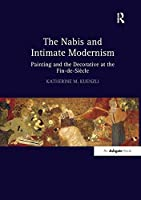The Nabis and Intimate Modernism: Painting and the Decorative at the Fin-de-Siècle