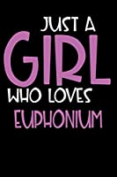 Just A Girl Who Loves Euphonium: Personalized Hobbie Journal for Women / Girls Custom Journal Notebook, Personalized Gift | Perfect for School, Writing Poetry, Daily Diary, Gratitude Writing, Travel Journal or Dream Journal