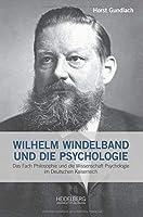 Wilhelm Windelband und die Psychologie: Das Fach Philosophie und die Wissenschaft Psychologie im Deutschen Kaiserreich.