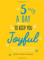 Five A Day to Keep You Joyful: Daily Inspiration for a Healthy, Happy Mind