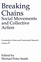 Breaking Chains: Social Movements and Collective Action (Comparative Urban and Community Research)