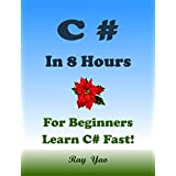 C#: For Beginners, Learn C# Coding Fast! C# Programming Language, C# Crash Course, C# Quick Start Guide, Tutorial Book with Hands-On Projects, In Easy ... Beginner's Guide!: C Sharp (English Edition)